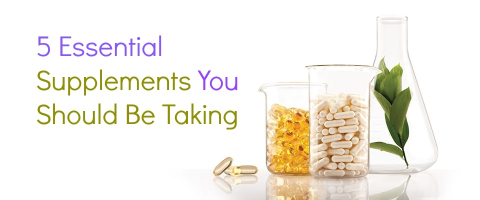 5 Essential Supplements